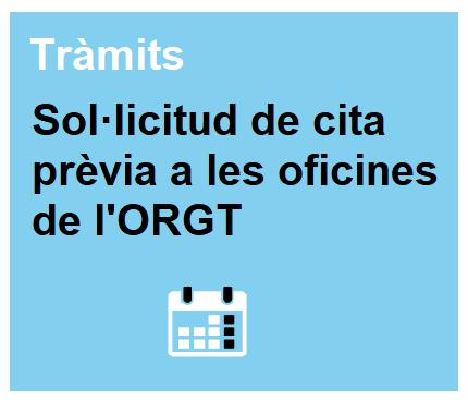 Sol·licitud de cita prèvia a les oficines de l'ORGT